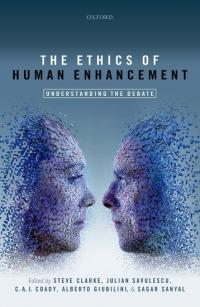 Book cover:  The Ethics of Human Enhancement, edited by Steve Clarke, Julian Savulescu, C.A.J. Coady, Alberto Giubilini and Sagar Sanyal