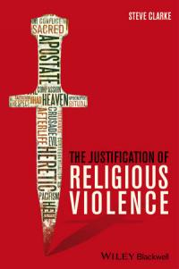 Steve Clarke's Justification of Religious Violence book cover